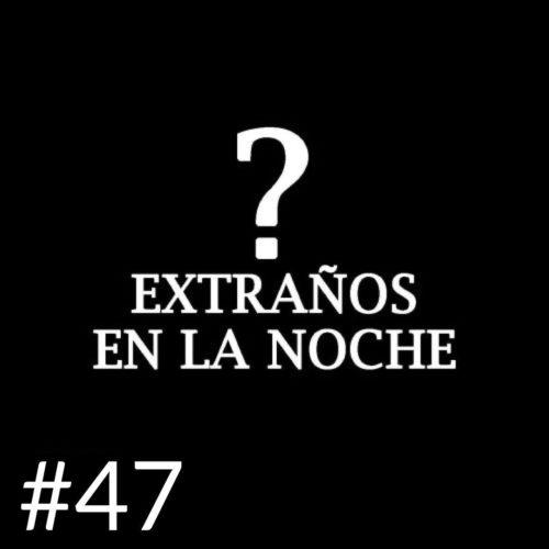 EXTRAÑOS EN LA NOCHE 47