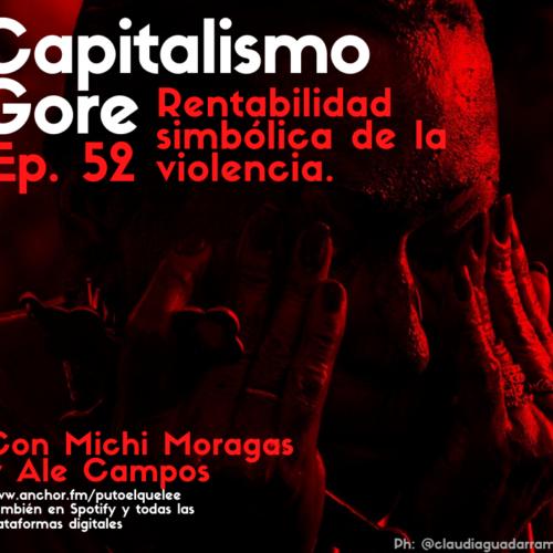 Ep. 52: El devenir gore del capitalismo