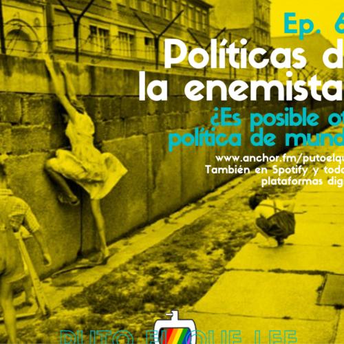 Ep 68: Políticas de la enemistad
